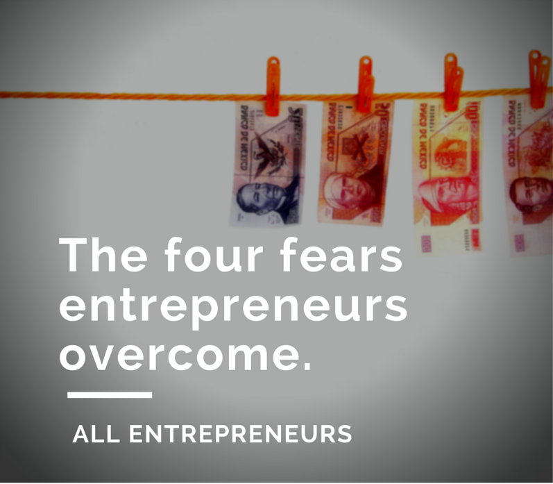 The Four fears entrepreneurs overcome daily