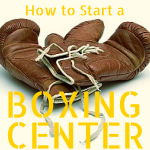 how to start a Boxing Center