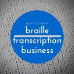 how to start a braille transcription business