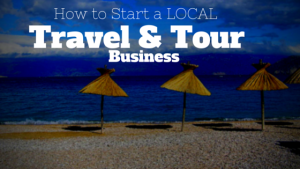 How to Start a LOCAL Travel and tour business