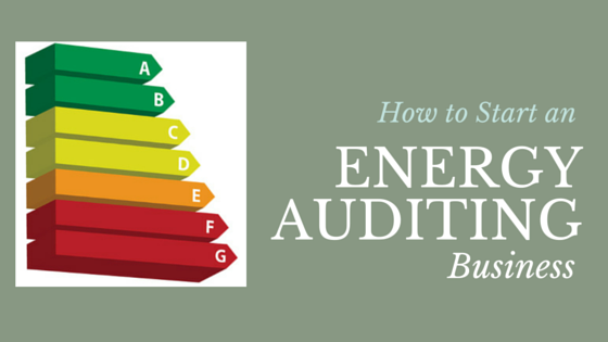 How to Start an Energy Auditing Business