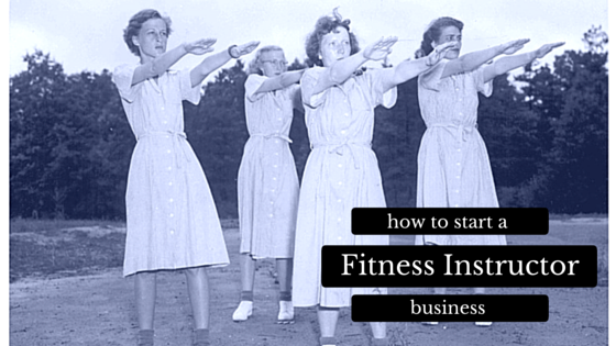 how to start a fitness instructor business