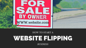 How to Start a Website Flipping Business