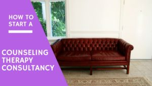 How to start a counseling therapy consultancy business