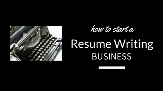 How To Start A Resume Writing Business  Resume Writing Business